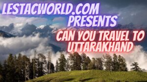 Can I travel to Uttarakhand?