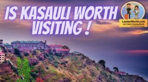 Is Kasauli worth visiting ?