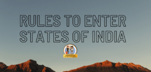 Rules and regulation to Enter the boundaries of states of India !