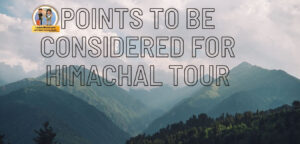 Points to be considered before booking Himachal Holiday package in 2021 !